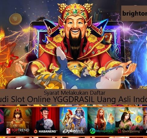 Syarat Melakukan Daftar Situs Judi Slot Online YGGDRASIL Uang Asli Indonesia