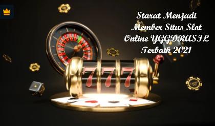 Starat Menjadi Member Situs Slot Online YGGDRASIL Terbaik 2021